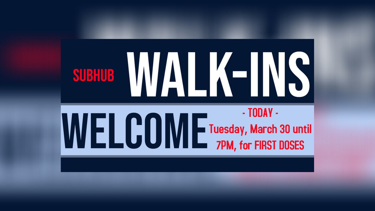Walk-ins are welcome today until 7 p.m.
